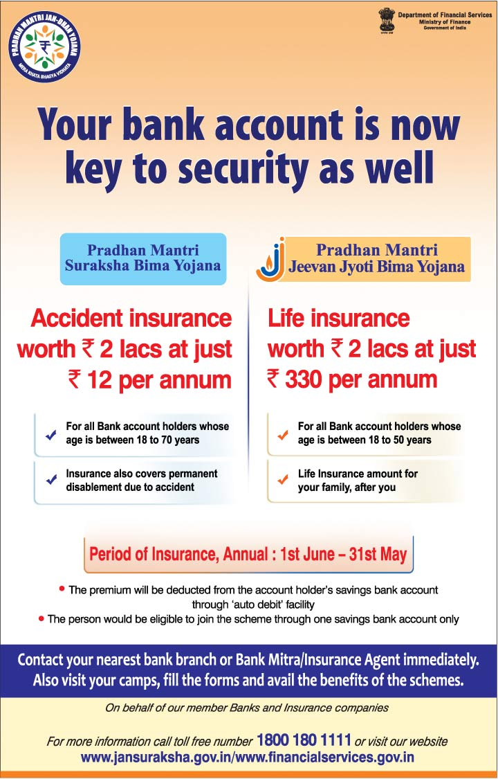Pradhan Mantri Suraksha Bima Yojana (PMSBY)( (for Accidental Death and Disability)) & Pradhan Mantri Jeevan Jyoti Bima Yojana (PMJJBY) (for life insurance)