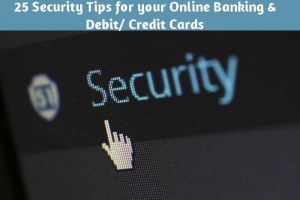 25 Security Tips for your Online Banking and Debit/ Credit Cards